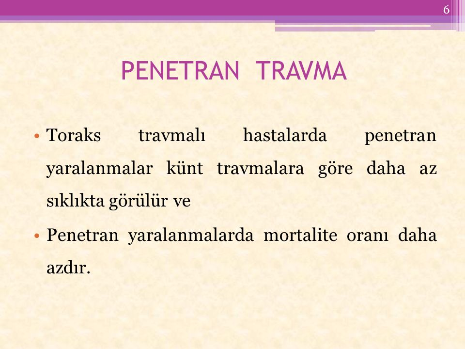 PENETRAN TRAVMA Toraks travmalı hastalarda penetran yaralanmalar künt travmalara göre daha az sıklıkta görülür ve Penetran yaralanmalarda mortalite oranı daha azdır.