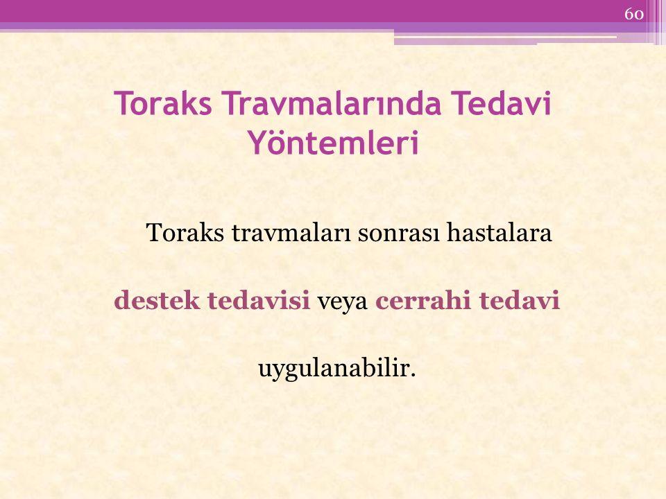 Toraks Travmalarında Tedavi Yöntemleri Toraks travmaları sonrası hastalara destek tedavisi veya cerrahi tedavi uygulanabilir.