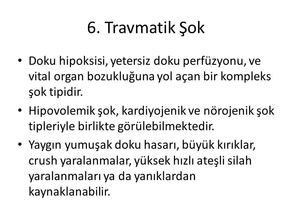 6. Travmatik Şok Doku hipoksisi, yetersiz doku perfüzyonu, ve vital organ bozukluğuna yol açan bir kompleks şok tipidir. Hipovolemik şok, kardiyojenik