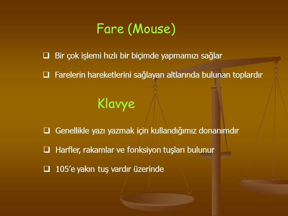Fare (Mouse)  Bir çok işlemi hızlı bir biçimde yapmamızı sağlar  Farelerin hareketlerini sağlayan altlarında bulunan toplardır Klavye  Genellikle y