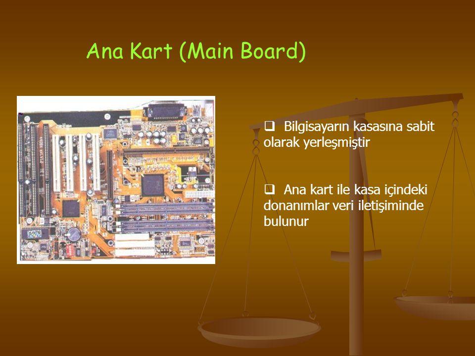 Ana Kart (Main Board)  Bilgisayarın kasasına sabit olarak yerleşmiştir  Ana kart ile kasa içindeki donanımlar veri iletişiminde bulunur