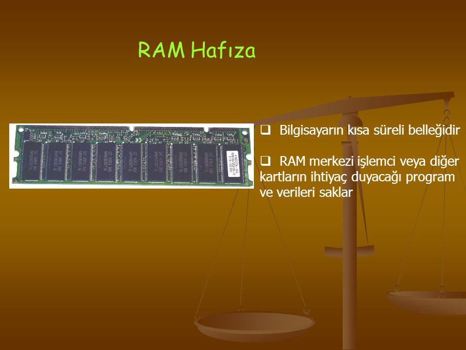 RAM Hafıza  Bilgisayarın kısa süreli belleğidir  RAM merkezi işlemci veya diğer kartların ihtiyaç duyacağı program ve verileri saklar