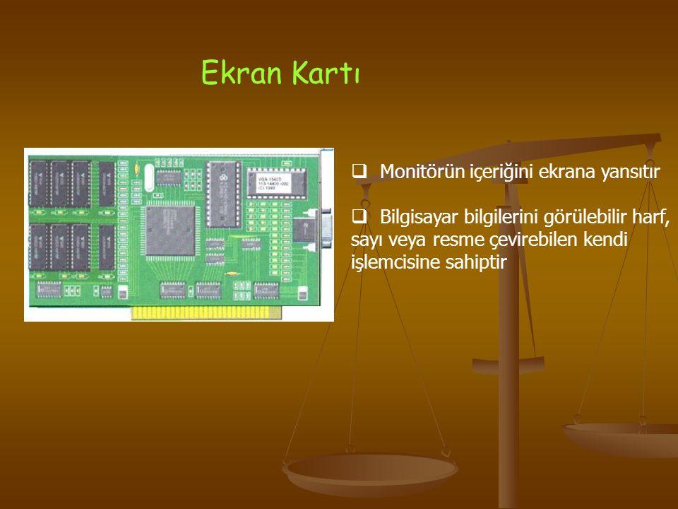 Ekran Kartı  Monitörün içeriğini ekrana yansıtır  Bilgisayar bilgilerini görülebilir harf, sayı veya resme çevirebilen kendi işlemcisine sahiptir