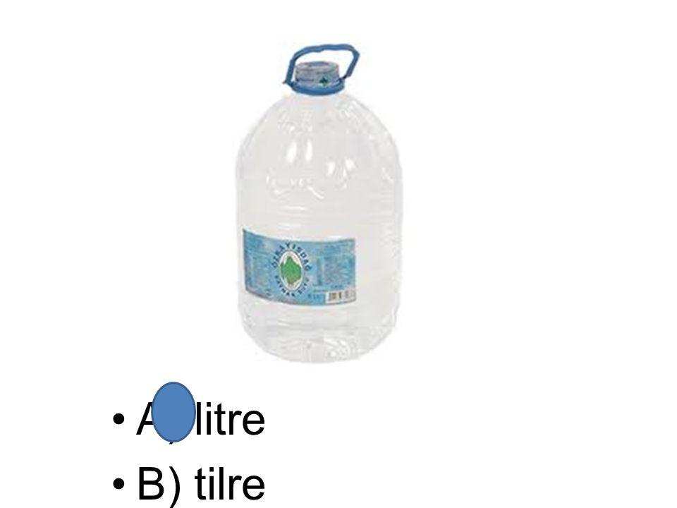 A) litre B) tilre