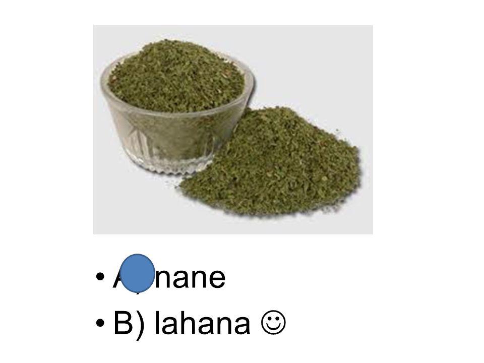A) nane B) lahana