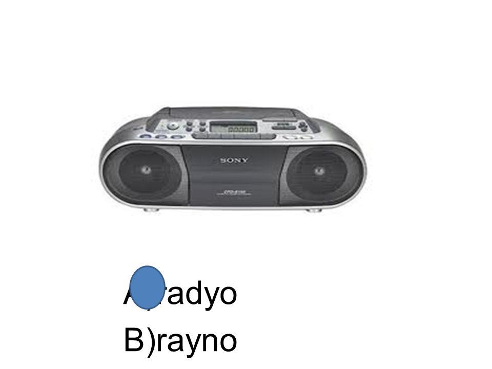A)radyo B)rayno
