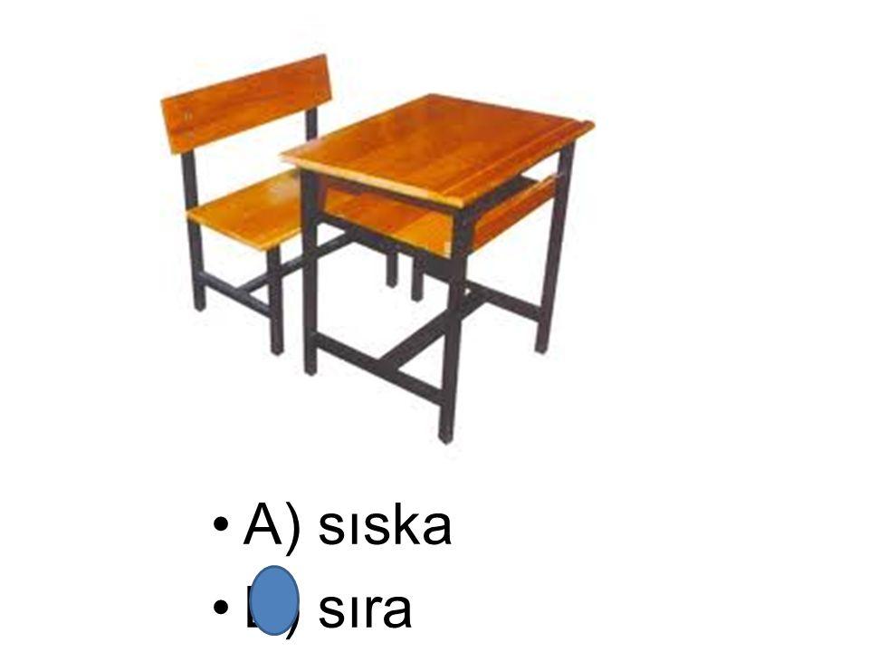 A) sıska B) sıra