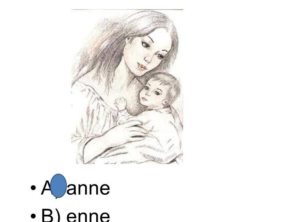A) anne B) enne