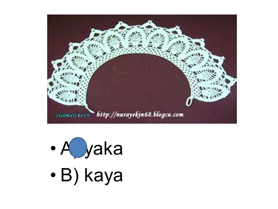 A) yaka B) kaya