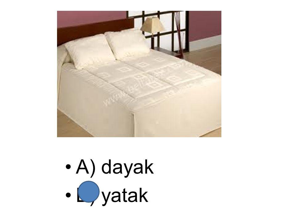 A) dayak B) yatak
