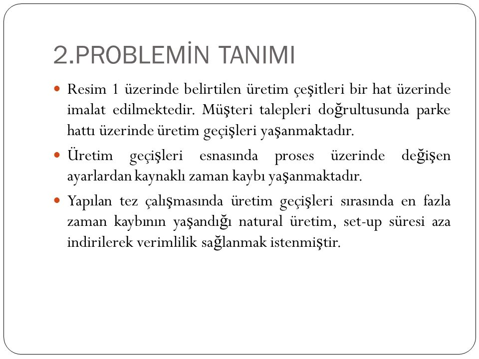 2.PROBLEMİN TANIMI Resim 1 üzerinde belirtilen üretim çe ş itleri bir hat üzerinde imalat edilmektedir.