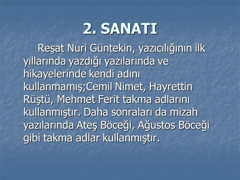 2. SANATI Reşat Nuri Güntekin, yazıcılığının ilk yıllarında yazdığı yazılarında ve hikayelerinde kendi adını kullanmamış;Cemil Nimet, Hayrettin Rüştü,