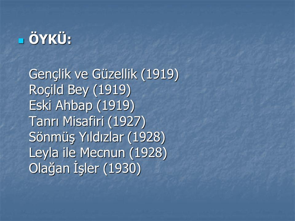 ÖYKÜ: Gençlik ve Güzellik (1919) Roçild Bey (1919) Eski Ahbap (1919) Tanrı Misafiri (1927) Sönmüş Yıldızlar (1928) Leyla ile Mecnun (1928) Olağan İşler (1930)