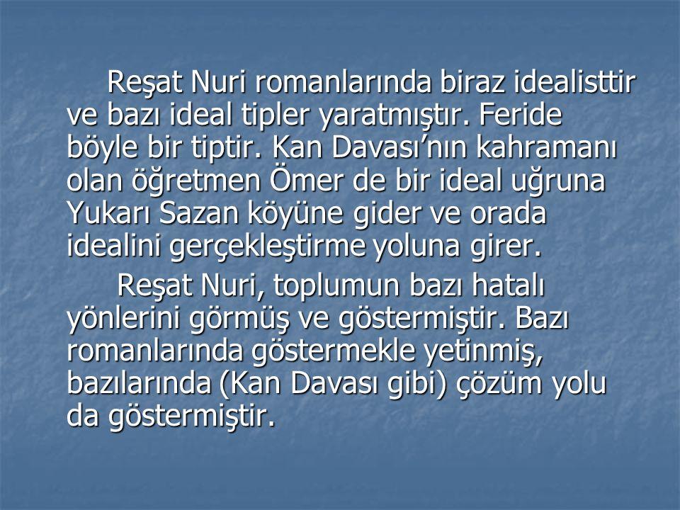 Reşat Nuri romanlarında biraz idealisttir ve bazı ideal tipler yaratmıştır.