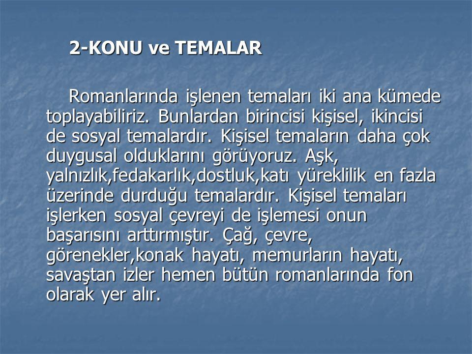 2-KONU ve TEMALAR 2-KONU ve TEMALAR Romanlarında işlenen temaları iki ana kümede toplayabiliriz.
