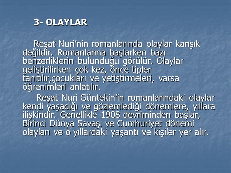 3- OLAYLAR 3- OLAYLAR Reşat Nuri'nin romanlarında olaylar karışık değildir.