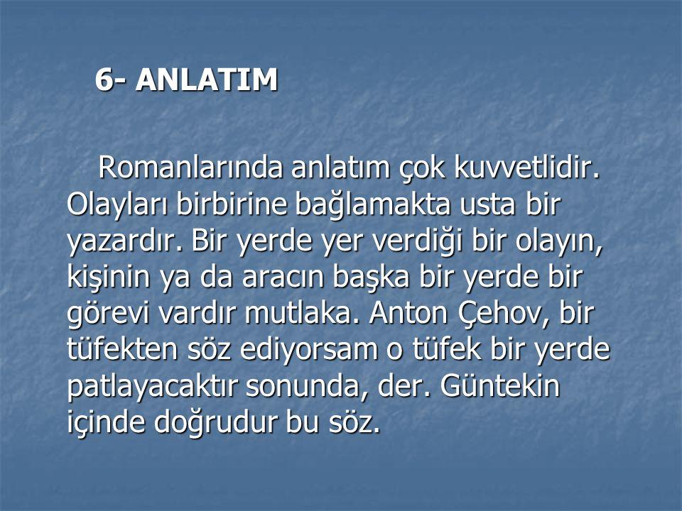 6- ANLATIM 6- ANLATIM Romanlarında anlatım çok kuvvetlidir.