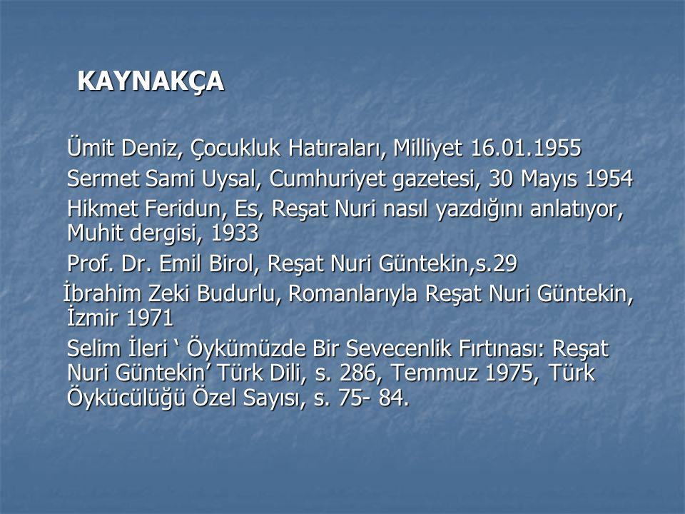 KAYNAKÇA KAYNAKÇA Ümit Deniz, Çocukluk Hatıraları, Milliyet 16.01.1955 Ümit Deniz, Çocukluk Hatıraları, Milliyet 16.01.1955 Sermet Sami Uysal, Cumhuriyet gazetesi, 30 Mayıs 1954 Sermet Sami Uysal, Cumhuriyet gazetesi, 30 Mayıs 1954 Hikmet Feridun, Es, Reşat Nuri nasıl yazdığını anlatıyor, Muhit dergisi, 1933 Hikmet Feridun, Es, Reşat Nuri nasıl yazdığını anlatıyor, Muhit dergisi, 1933 Prof.