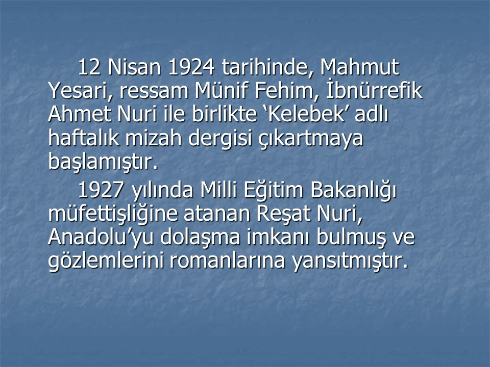12 Nisan 1924 tarihinde, Mahmut Yesari, ressam Münif Fehim, İbnürrefik Ahmet Nuri ile birlikte 'Kelebek' adlı haftalık mizah dergisi çıkartmaya başlamıştır.