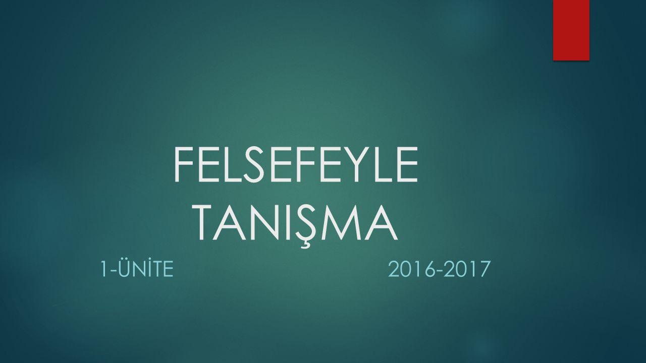 FELSEFEYLE TANIŞMA 1-ÜNİTE 2016-2017