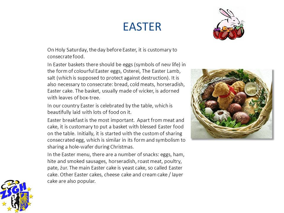EASTER On Holy Saturday, the day before Easter, it is customary to consecrate food.