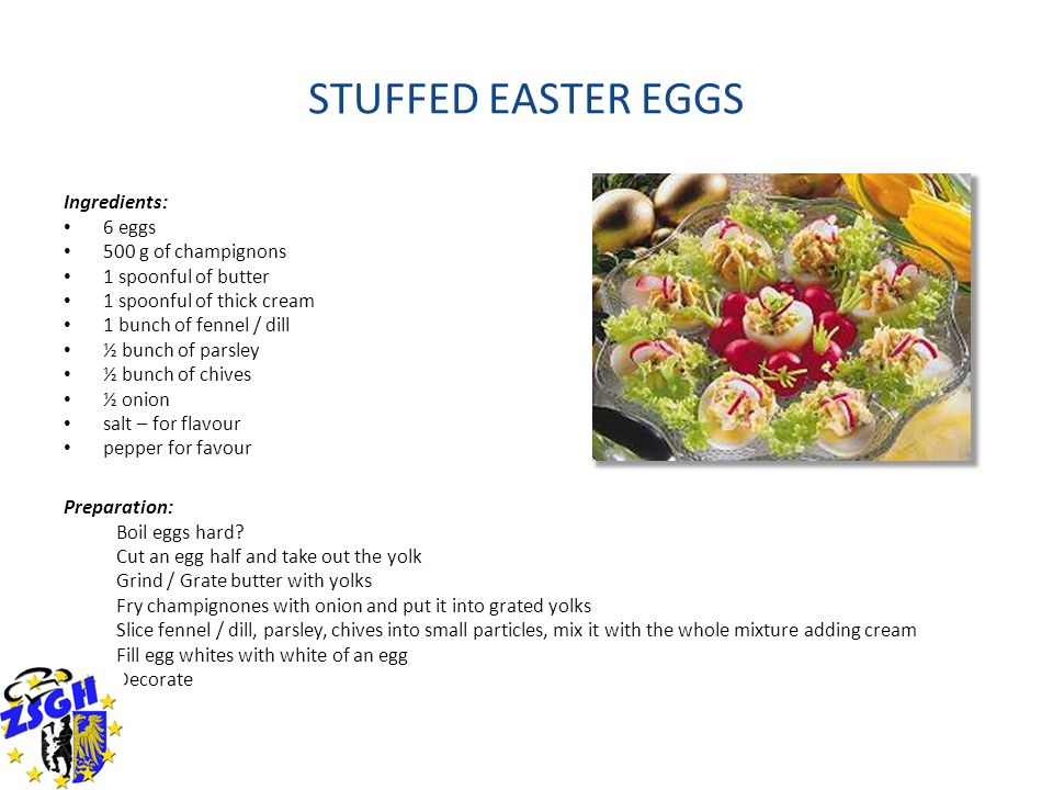 STUFFED EASTER EGGS Ingredients: 6 eggs 500 g of champignons 1 spoonful of butter 1 spoonful of thick cream 1 bunch of fennel / dill ½ bunch of parsle