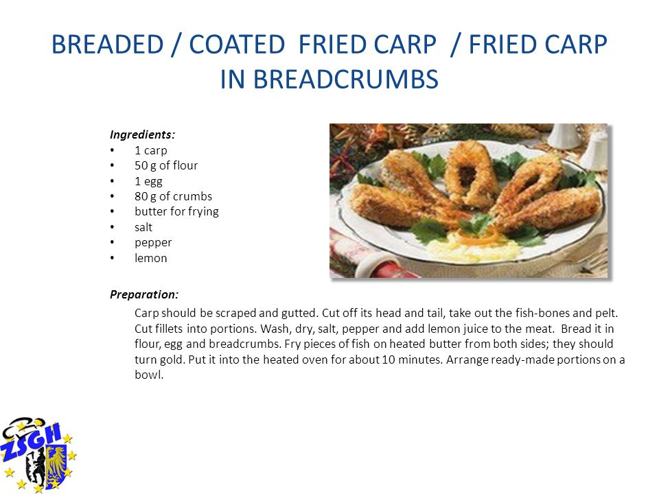 BREADED / COATED FRIED CARP / FRIED CARP IN BREADCRUMBS Ingredients: 1 carp 50 g of flour 1 egg 80 g of crumbs butter for frying salt pepper lemon Pre