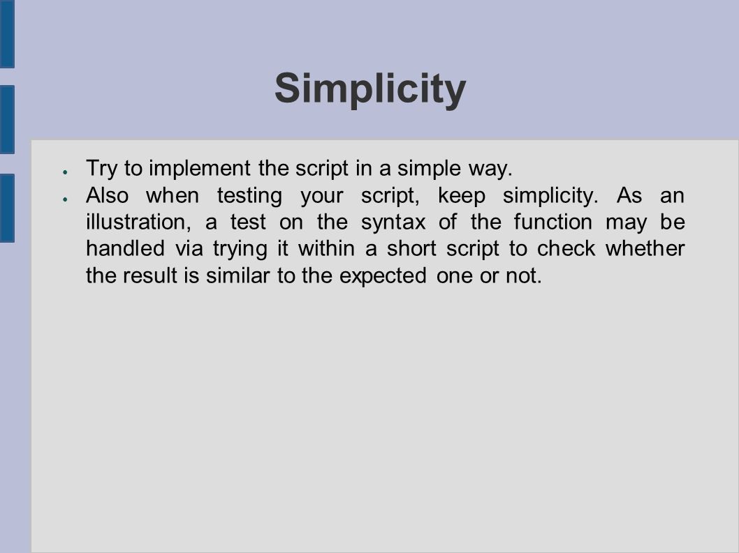 Simplicity ● Try to implement the script in a simple way.