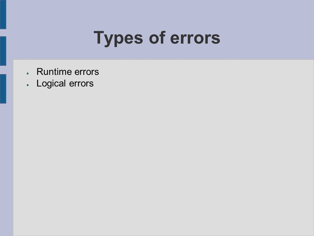 Types of errors ● Runtime errors ● Logical errors