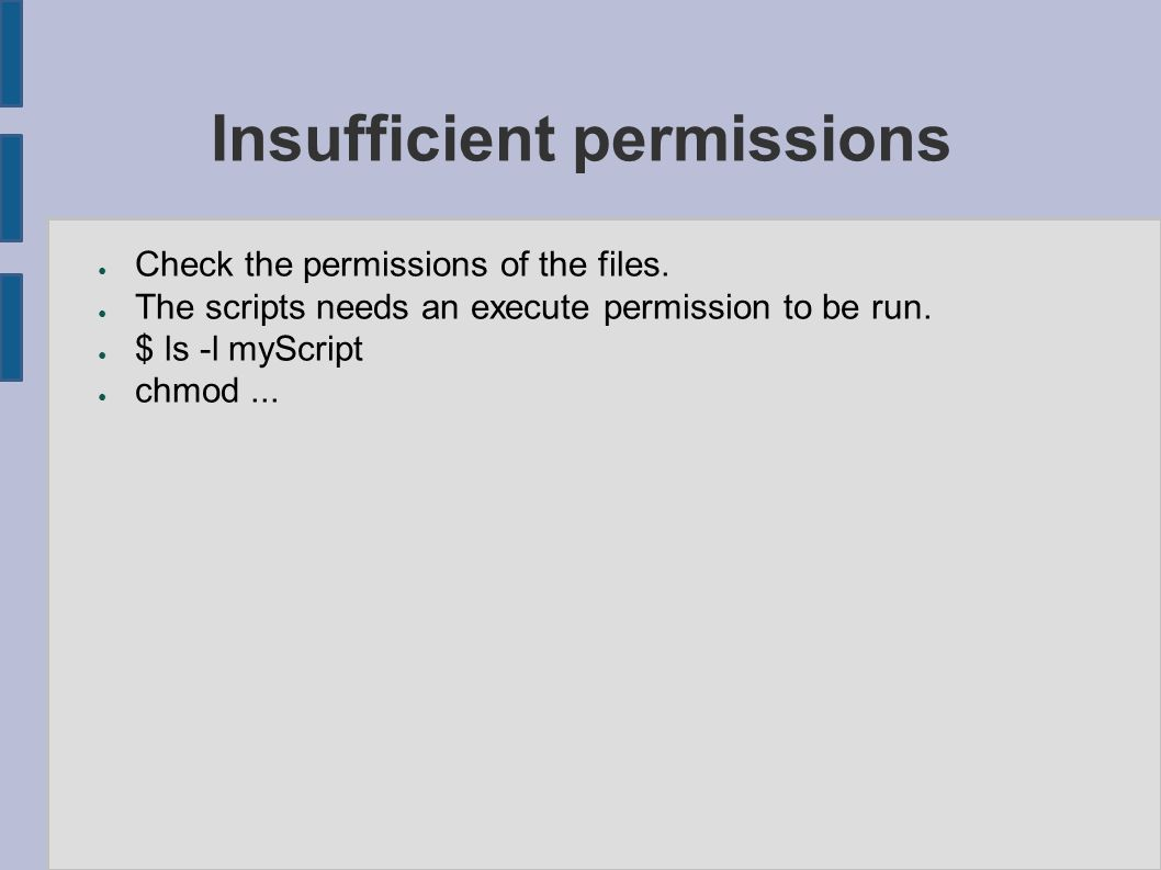 Insufficient permissions ● Check the permissions of the files.