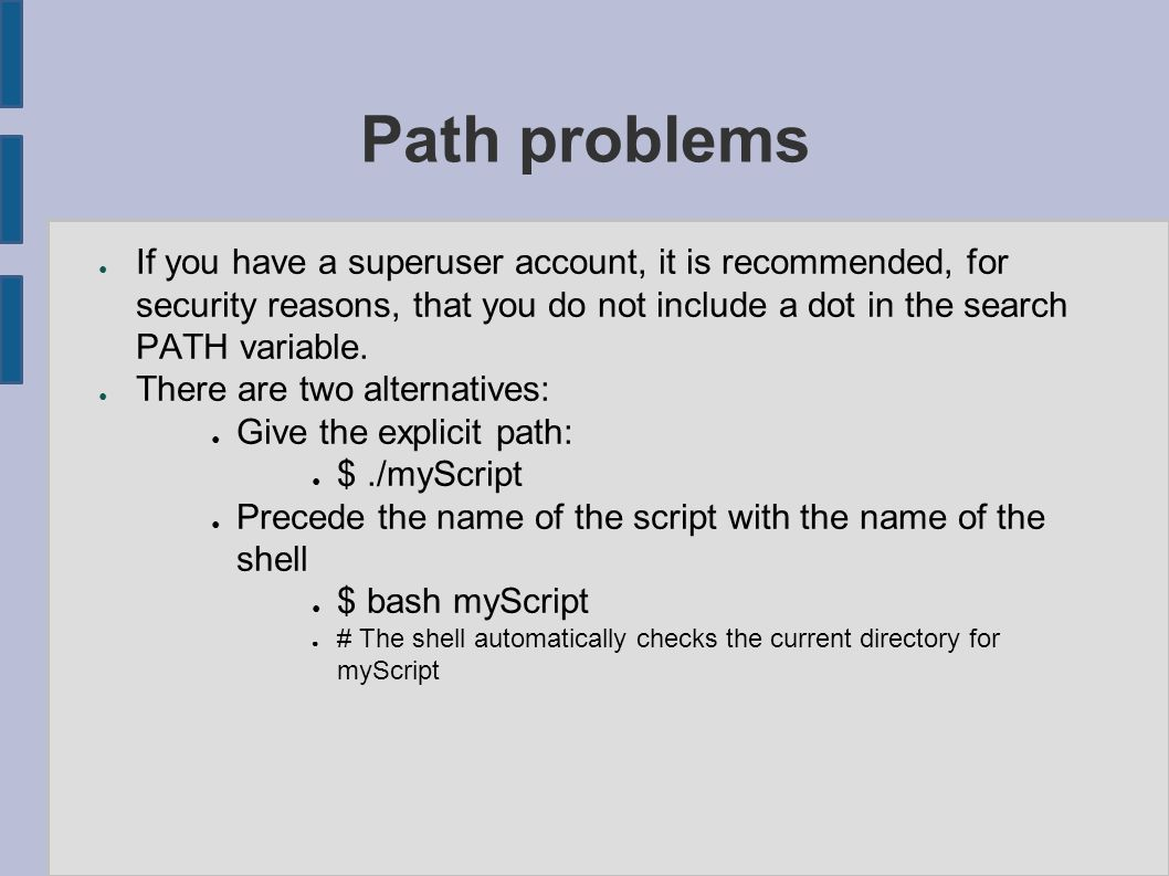 Path problems ● If you have a superuser account, it is recommended, for security reasons, that you do not include a dot in the search PATH variable.