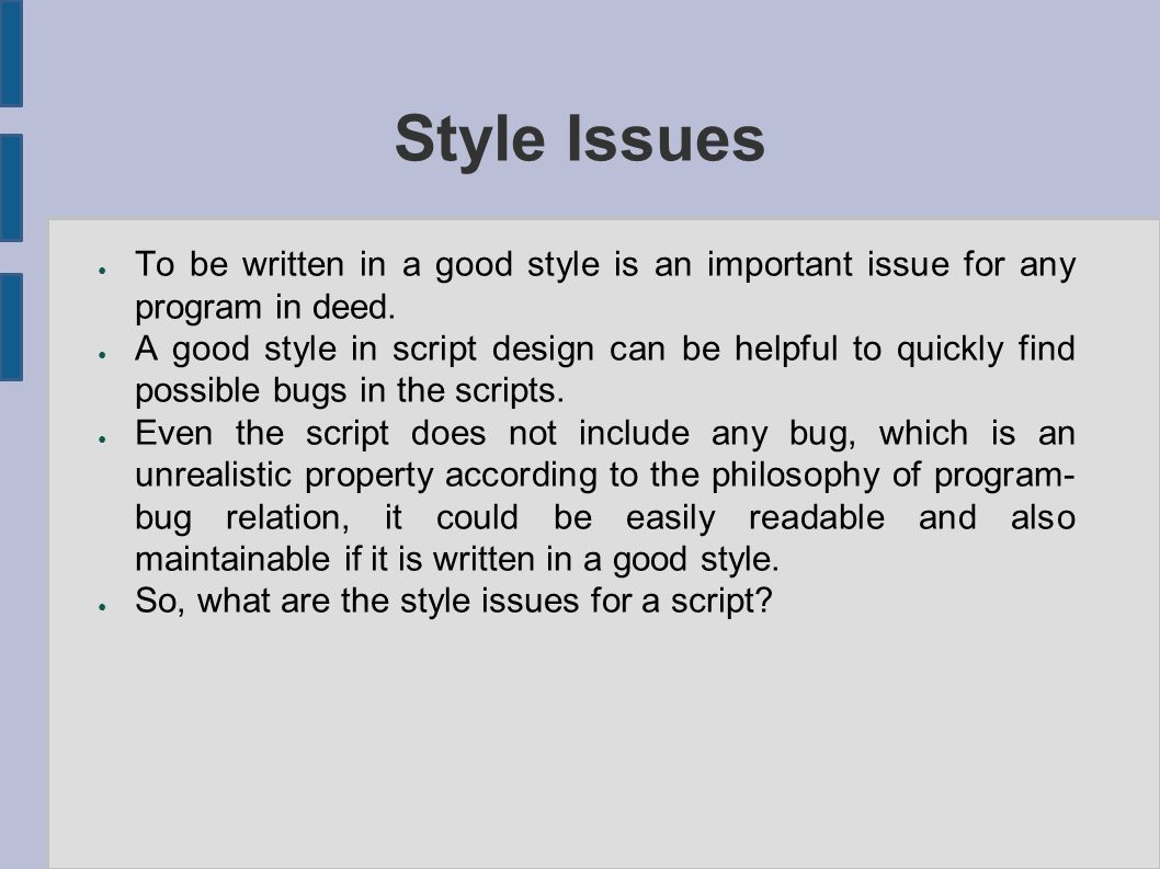 Style Issues ● To be written in a good style is an important issue for any program in deed.