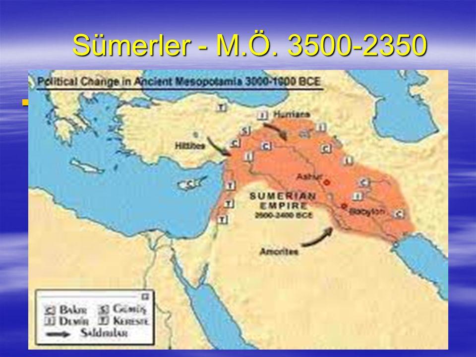 Sümerler - M.Ö. 3500-2350  İlk defa yazıyı kullandılar (M.Ö. 3200)
