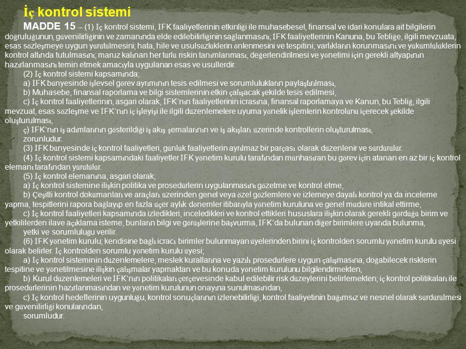 İç kontrol sistemi MADDE 15 – (1) İç kontrol sistemi, İ FK faaliyetlerinin etkinli ğ i ile muhasebesel, finansal ve idari konulara ait bilgilerin do ğ
