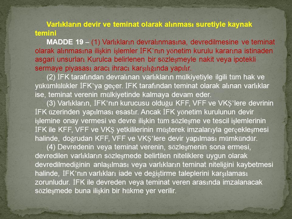 Varl ı klar ı n devir ve teminat olarak al ı nmas ı suretiyle kaynak temini MADDE 19 – (1) Varl ı klar ı n devral ı nmas ı na, devredilmesine ve temin