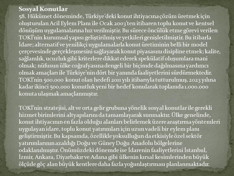 Sosyal Konutlar 58. Hükümet döneminde, Türkiye'deki konut ihtiyacına çözüm üretmek için oluşturulan Acil Eylem Planı ile Ocak 2003'ten itibaren toplu