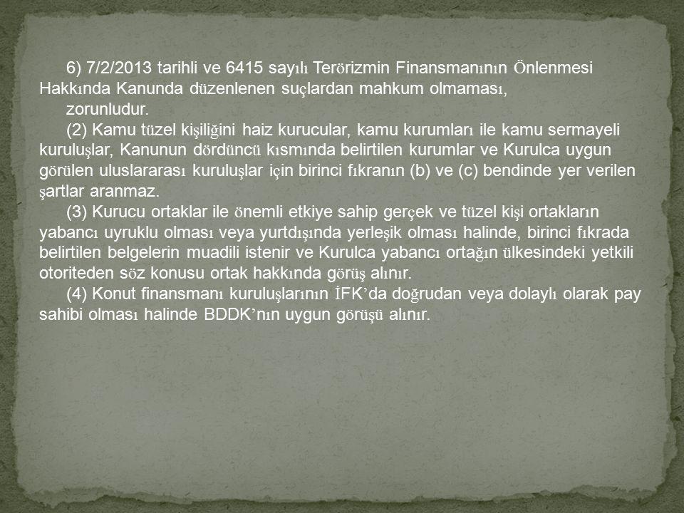 6) 7/2/2013 tarihli ve 6415 say ı l ı Ter ö rizmin Finansman ı n ı n Ö nlenmesi Hakk ı nda Kanunda d ü zenlenen su ç lardan mahkum olmamas ı, zorunlud