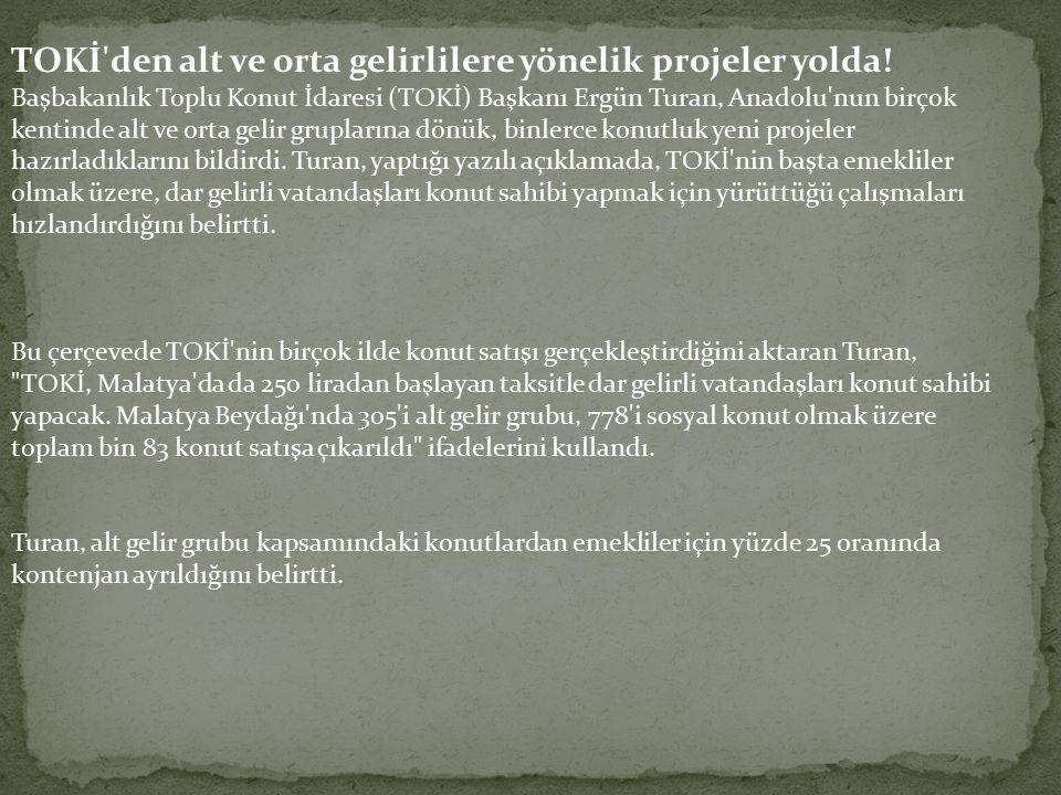 TOKİ'den alt ve orta gelirlilere yönelik projeler yolda! Başbakanlık Toplu Konut İdaresi (TOKİ) Başkanı Ergün Turan, Anadolu'nun birçok kentinde alt v