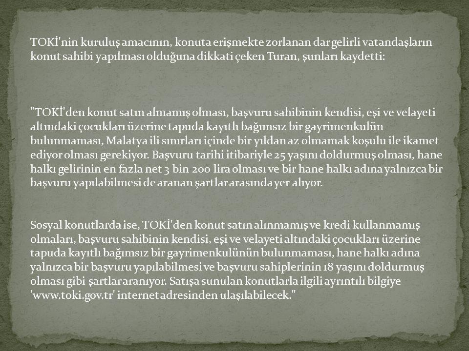 TOKİ'nin kuruluş amacının, konuta erişmekte zorlanan dar gelirli vatandaşların konut sahibi yapılması olduğuna dikkati çeken Turan, şunları kaydetti: