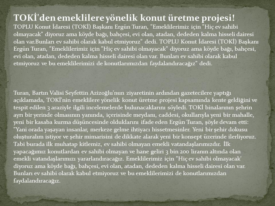 TOKİ'den emeklilere yönelik konut üretme projesi! TOPLU Konut İdaresi (TOKİ) Başkanı Ergün Turan,