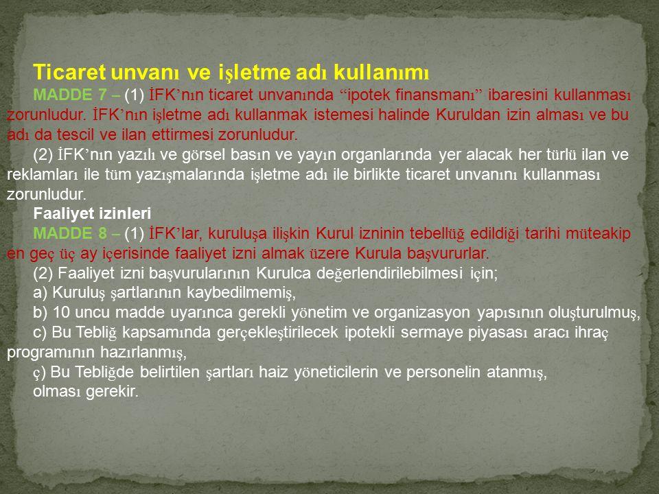 """Ticaret unvan ı ve i ş letme ad ı kullan ı m ı MADDE 7 – (1) İ FK ' n ı n ticaret unvan ı nda """" ipotek finansman ı"""" ibaresini kullanmas ı zorunludur."""