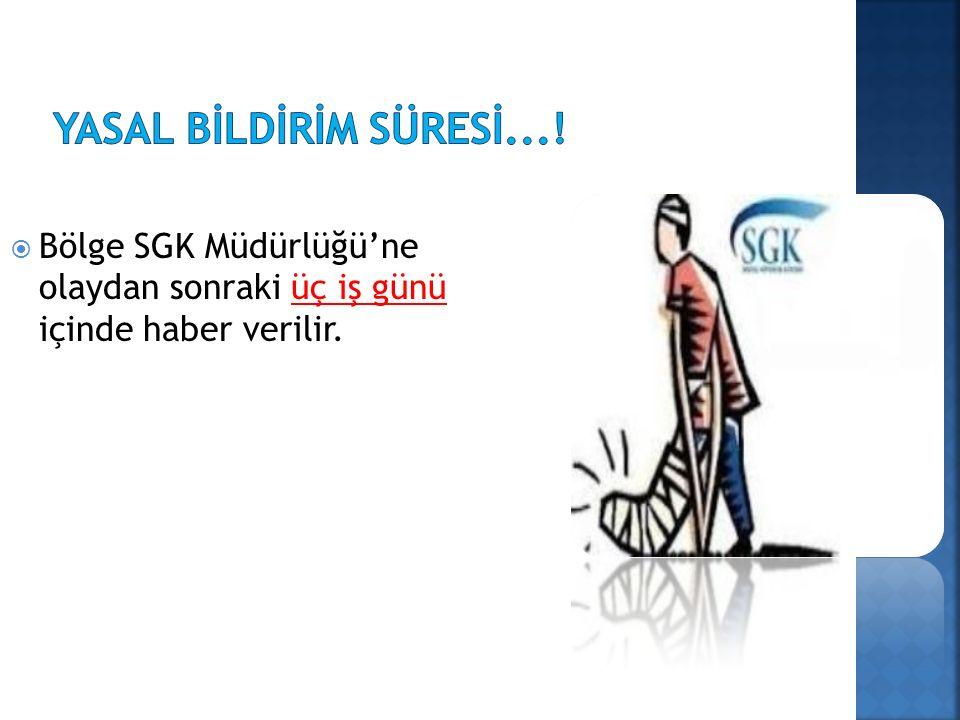 Bölge SGK Müdürlüğü'ne olaydan sonraki üç iş günü içinde haber verilir.