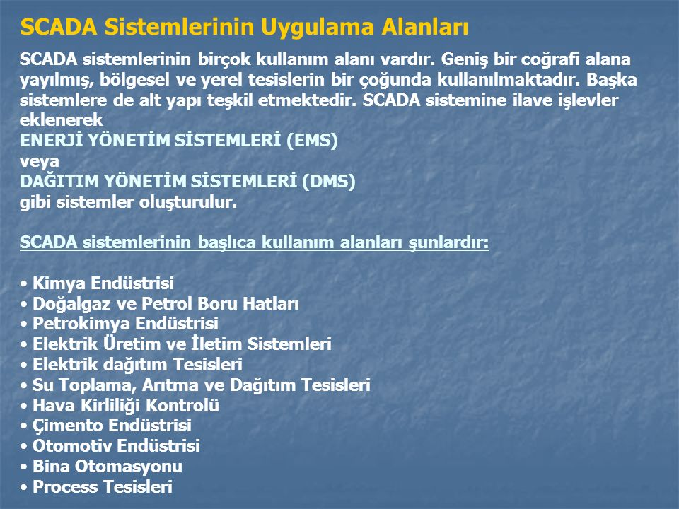 SCADA Sistemlerinin Uygulama Alanları SCADA sistemlerinin birçok kullanım alanı vardır.