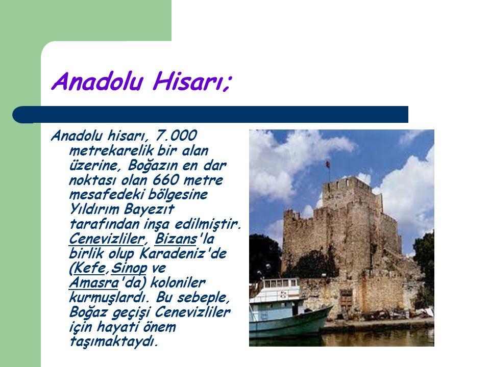 Anadolu Hisarı; Anadolu hisarı, 7.000 metrekarelik bir alan üzerine, Boğazın en dar noktası olan 660 metre mesafedeki bölgesine Yıldırım Bayezıt tarafından inşa edilmiştir.