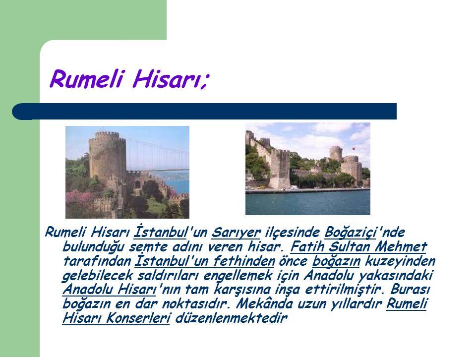 Rumeli Hisarı; Rumeli Hisarı İstanbul un Sarıyer ilçesinde Boğaziçi nde bulunduğu semte adını veren hisar.