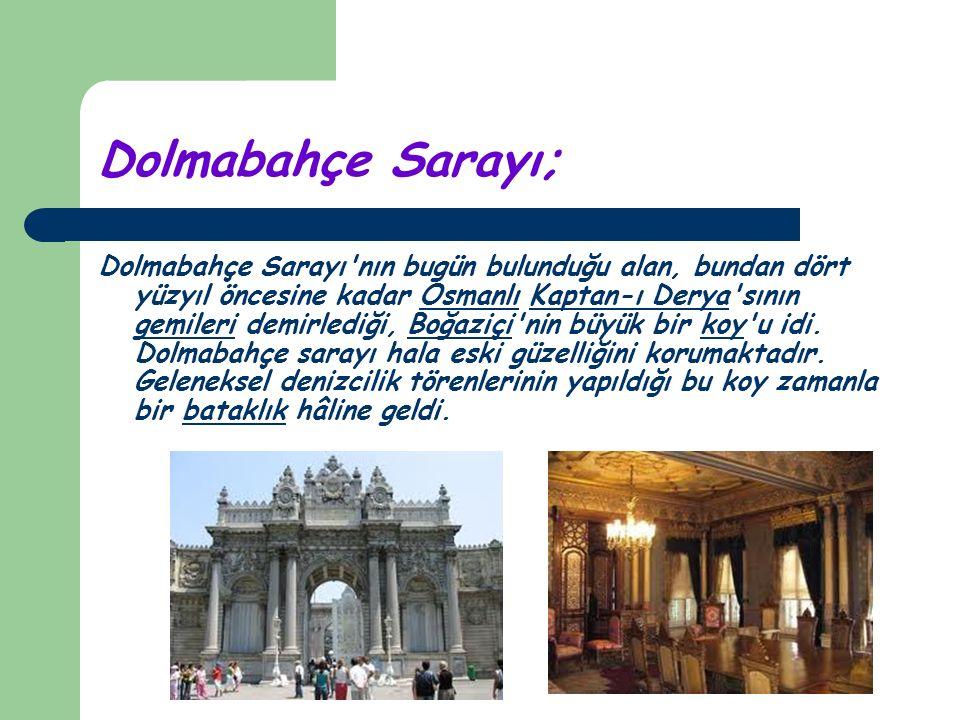 Dolmabahçe Sarayı; Dolmabahçe Sarayı nın bugün bulunduğu alan, bundan dört yüzyıl öncesine kadar Osmanlı Kaptan-ı Derya sının gemileri demirlediği, Boğaziçi nin büyük bir koy u idi.