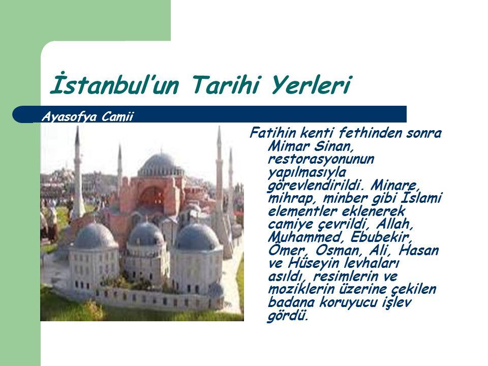 İstanbul'un Tarihi Yerleri Fatihin kenti fethinden sonra Mimar Sinan, restorasyonunun yapılmasıyla görevlendirildi. Minare, mihrap, minber gibi İslami