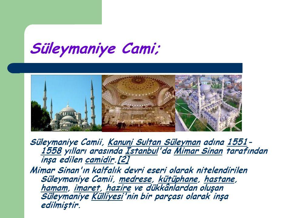 Süleymaniye Cami; Süleymaniye Camii, Kanuni Sultan Süleyman adına 1551- 1558 yılları arasında İstanbul da Mimar Sinan tarafından inşa edilen camidir.[2]Kanuni Sultan Süleyman1551 1558İstanbulMimar Sinancamidir[2] Mimar Sinan ın kalfalık devri eseri olarak nitelendirilen Süleymaniye Camii, medrese, kütüphane, hastane, hamam, imaret, hazire ve dükkânlardan oluşan Süleymaniye Külliyesi nin bir parçası olarak inşa edilmiştir.medresekütüphanehastane hamamimarethazireKülliyesi