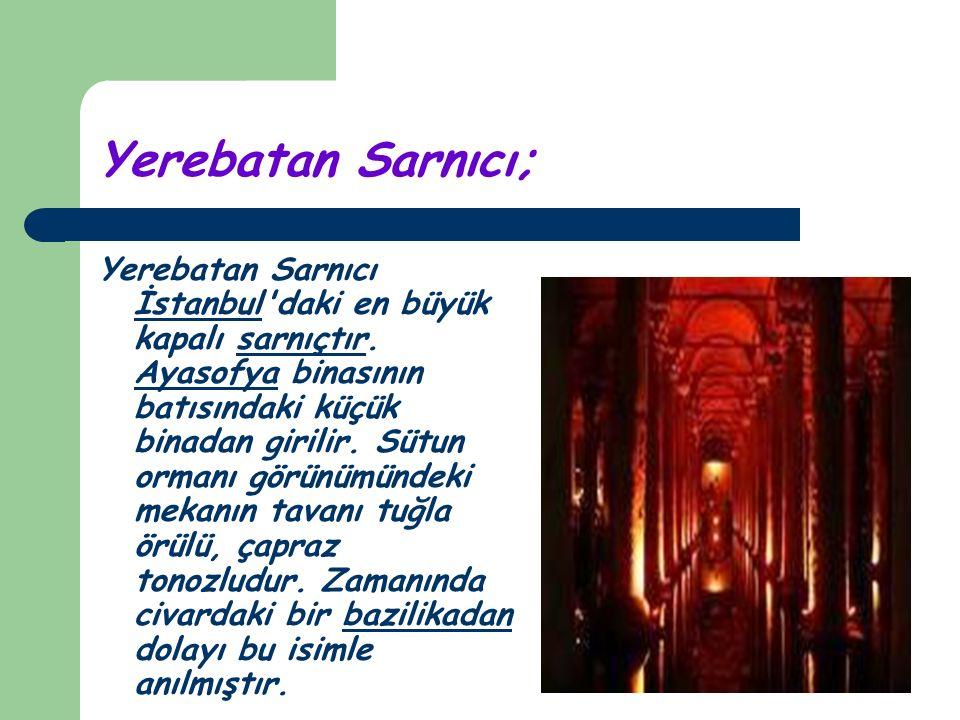 Yerebatan Sarnıcı; Yerebatan Sarnıcı İstanbul'daki en büyük kapalı sarnıçtır. Ayasofya binasının batısındaki küçük binadan girilir. Sütun ormanı görün