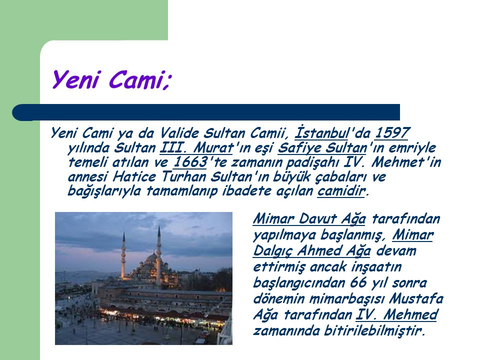 Yeni Cami; Yeni Cami ya da Valide Sultan Camii, İstanbul da 1597 yılında Sultan III.